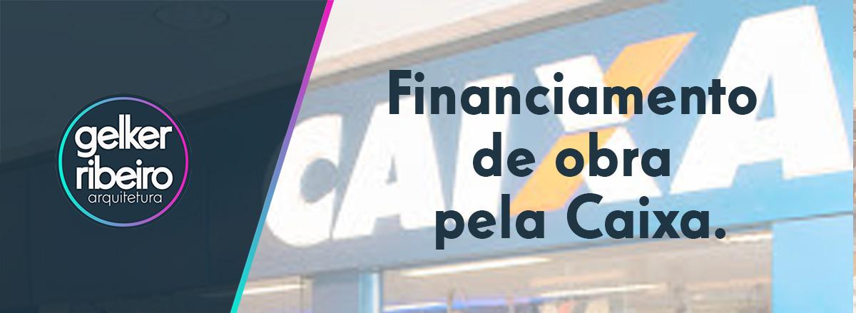 Financiamento de obra pela Caixa.
